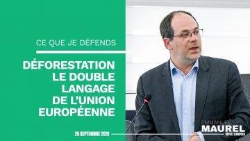 DEFORESTATION, LE DOUBLE LANGAGE DE L'UNION EUROPEENNE