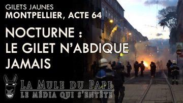 Gilets Jaunes Acte 64, Montpellier – Nocturne : le Gilet n'abdique jamais