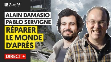 RÉPARER LE MONDE D'APRÈS – ALAIN DAMASIO, PABLO SERVIGNE