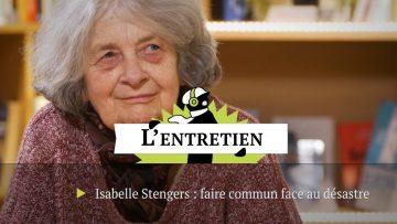 Isabelle Stengers: faire commun face au désastre