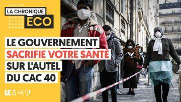 LE GOUVERNEMENT SACRIFIE VOTRE SANTÉ SUR L'AUTEL DU CAC 40