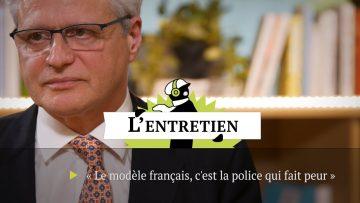 «Le modèle français, c'est la police qui fait peur»