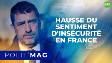 POLITMAG – Hausse du sentiment d'insécurité en France