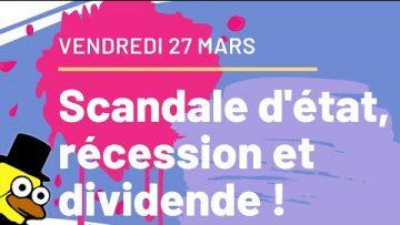Revue de Presse : 27 Mars – Un scandale d'état, une récession et des dividendes !