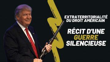 EXTRATERRITORIALITÉ DU DROIT AMÉRICAIN : RÉCIT D'UNE GUERRE SILENCIEUSE