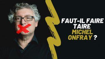 FAUT-IL FAIRE TAIRE MICHEL ONFRAY ?