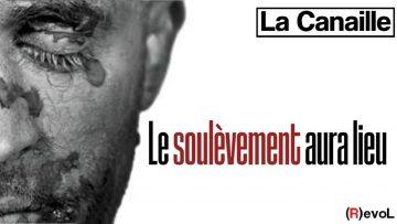 """""""Le soulèvement aura lieu"""" – La Canaille"""