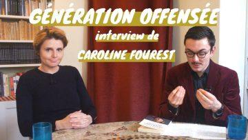 PORTRAIT D'UNE GÉNÉRATION OFFENSÉE (INTERVIEW DE CAROLINE FOUREST)
