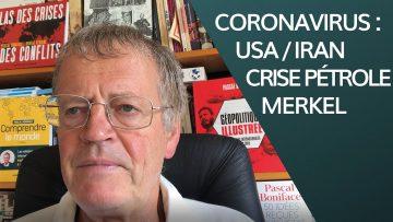 Coronavirus : USA/Iran, Merkel, crise du pétrole
