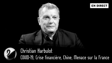 COVID-19, Crise financière, Chine, Menace sur la France. Christian Harbulot