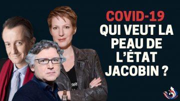 COVID-19 : QUI VEUT LA PEAU DE L'ÉTAT JACOBIN ?