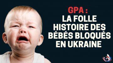 GPA : LA FOLLE HISTOIRE DES BÉBÉS BLOQUÉS EN UKRAINE