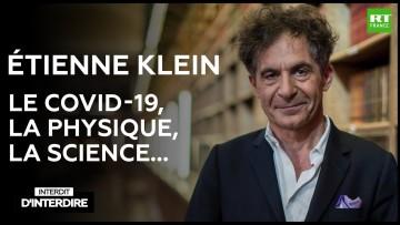 Interdit d'interdire – Etienne Klein sur le Covid-19, la physique, la science…