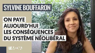 ON PAYE AUJOURD'HUI LES CONSÉQUENCES DU SYSTÈME NÉOLIBÉRAL