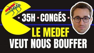 35H, congés : le MEDEF veut nous bouffer