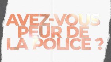 """""""Avez-vous peur de la police ?"""" – Micro Trottoir"""