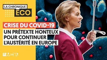 CRISE DU COVID-19, UN PRÉTEXTE HONTEUX POUR CONTINUER L'AUSTÉRITÉ EN EUROPE