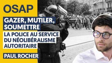 GAZER, MUTILER, SOUMETTRE : LA POLICE AU SERVICE DU NÉOLIBÉRALISME AUTORITAIRE