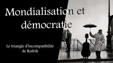 Mondialisation et démocratie : le triangle d'incompatibilité de Rodrik
