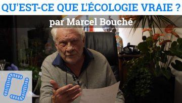 Qu'est-ce que l'écologie vraie ? par Marcel Bouché