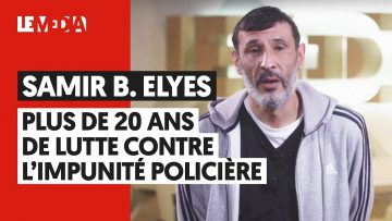 SAMIR B. ELYES : PLUS DE 20 ANS DE LUTTE CONTRE L'IMPUNITÉ POLICIÈRE