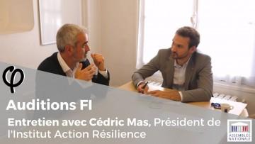 Audition φ – Cédric Mas, Président de l'Institut Action Résilience