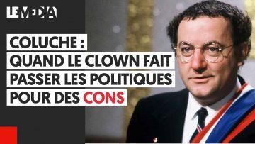 COLUCHE : QUAND LE CLOWN FAIT PASSER LES POLITIQUES POUR DES CONS