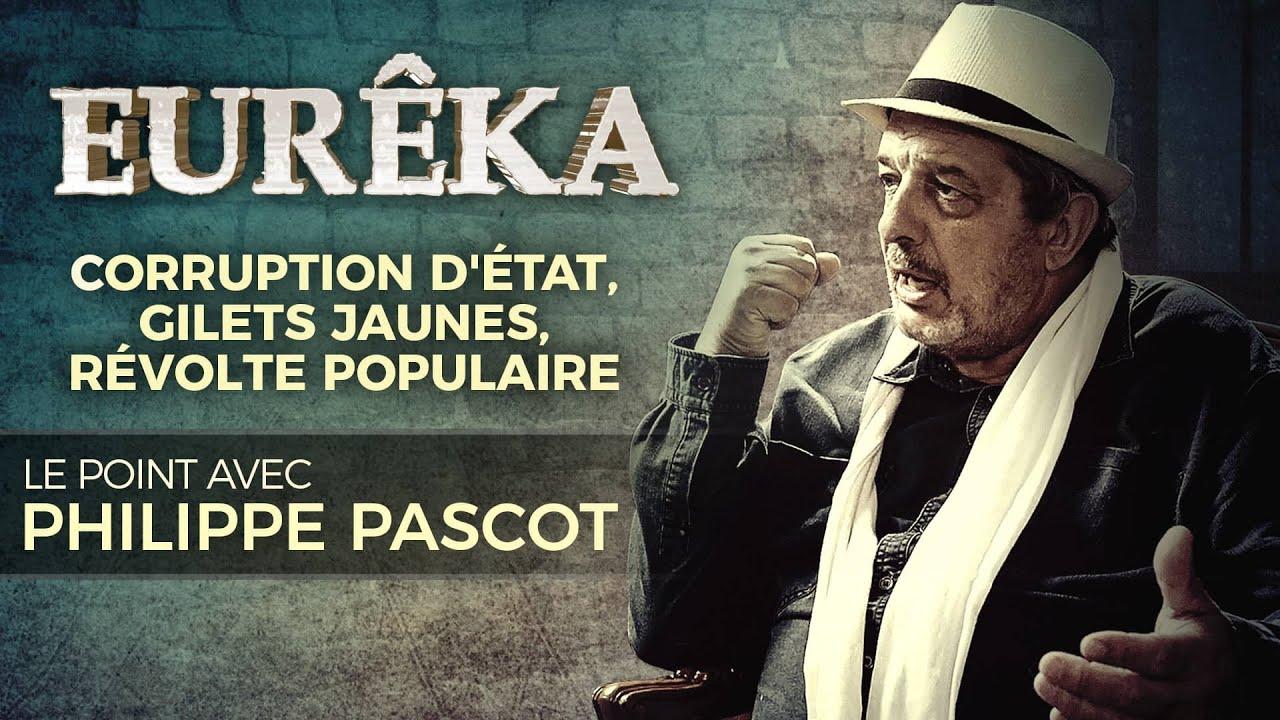 Corruption d'État, Gilets Jaunes, révolte populaire : le point avec Philippe Pascot – EURÊKA