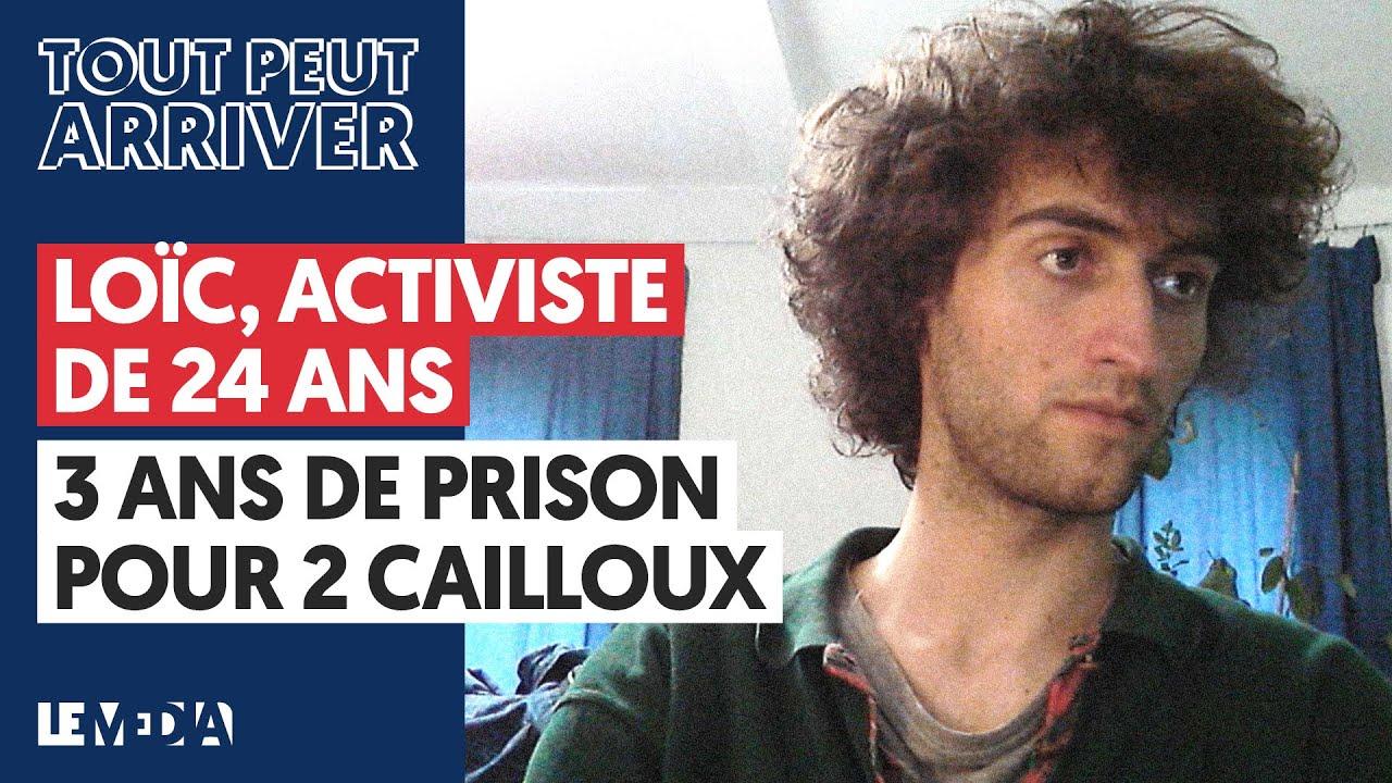 LOÏC, ACTIVISTE DE 24 ANS, 3 ANS DE PRISON POUR 2 CAILLOUX