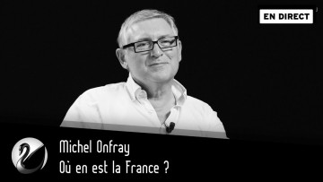 Où en est la France ? Michel Onfray [EN DIRECT]