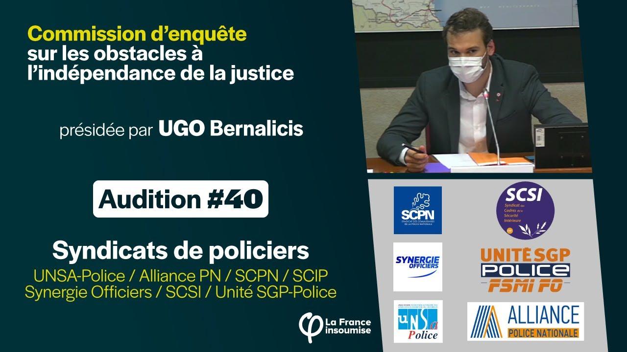 Syndicats de policiers – Audition #40 de la commission d'enquête sur l'indépendance de la justice