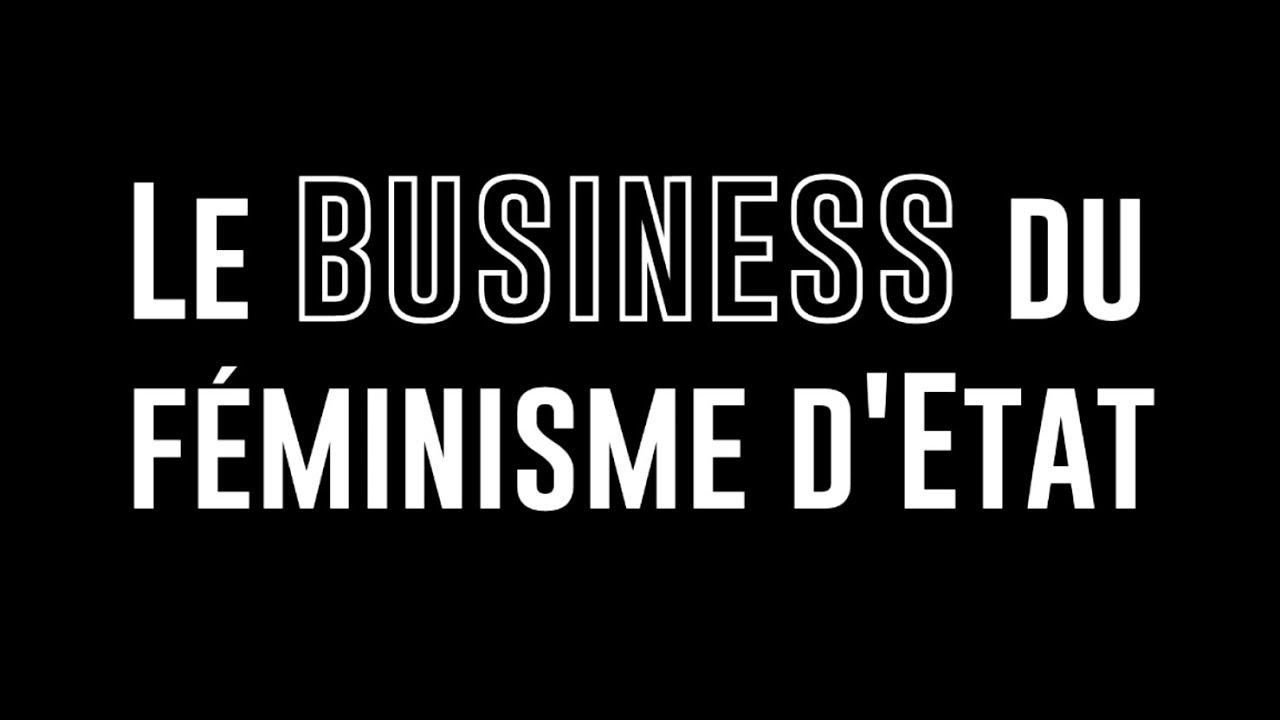 Le Business du Féminisme d'État