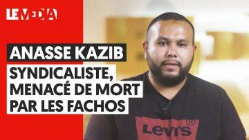 ANASSE KAZIB : SYNDICALISTE, MENACÉ DE MORT PAR LES FACHOS