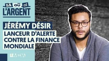 JÉRÉMY DÉSIR : LANCEUR D'ALERTE CONTRE LA FINANCE MONDIALE
