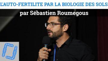 L'auto-fertilité par la biologie des sols, par Sébastien Roumegous