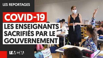 COVID-19 : LES ENSEIGNANTS SACRIFIÉS PAR LE GOUVERNEMENT