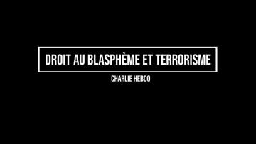 Droit au blasphème et Terrorisme (Charlie Hebdo)