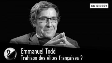 Emmanuel Todd : Trahison des élites françaises ?