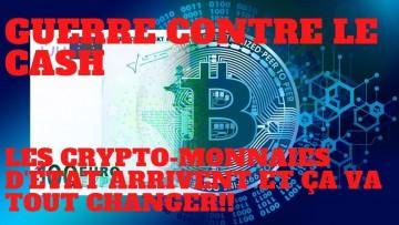 Guerre contre le cash, les cryptomonnaies d'état arrivent, et ça va tout changer (part 1)