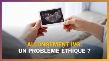 L'allongement de l'IVG pose-t-il un problème éthique ?