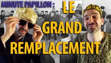 Minute Papillon – Le GRAND REMPLACEMENT