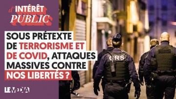 SOUS PRÉTEXTE DE TERRORISME ET DE COVID, ATTAQUES MASSIVES CONTRE NOS LIBERTÉS ?