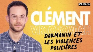 Clément Viktorovitch : Darmanin et les violences policières