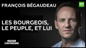 Interdit d'interdire – François Bégaudeau : les bourgeois, le peuple, et lui