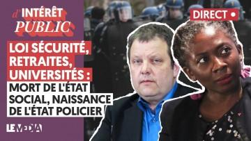 LOI SÉCURITÉ, RETRAITES, UNIVERSITÉS : MORT DE L'ÉTAT SOCIAL, NAISSANCE DE L'ÉTAT POLICIER