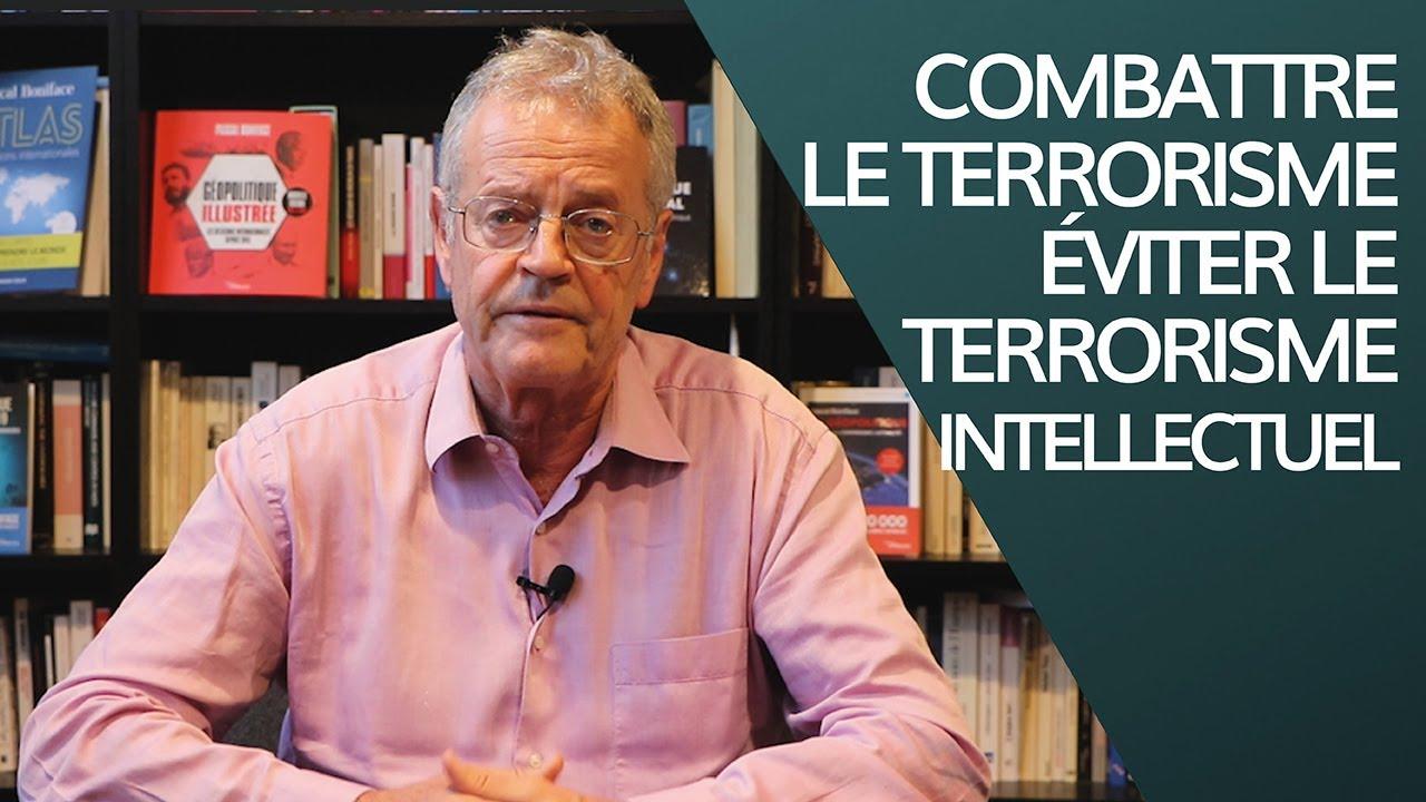 Combattre le terrorisme et éviter le terrorisme intellectuel