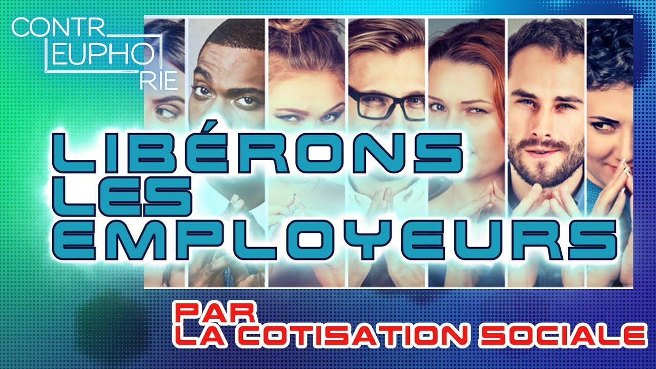 Cotisation sociale – Libérons les employeurs | Contreuphorie