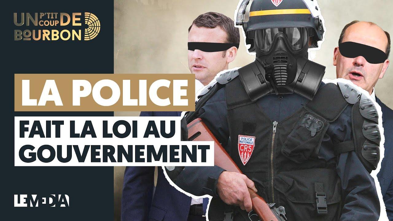 LA POLICE FAIT LA LOI AU GOUVERNEMENT