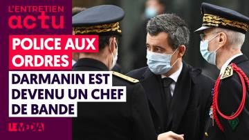 POLICE AUX ORDRES : DARMANIN EST DEVENU UN CHEF DE BANDE
