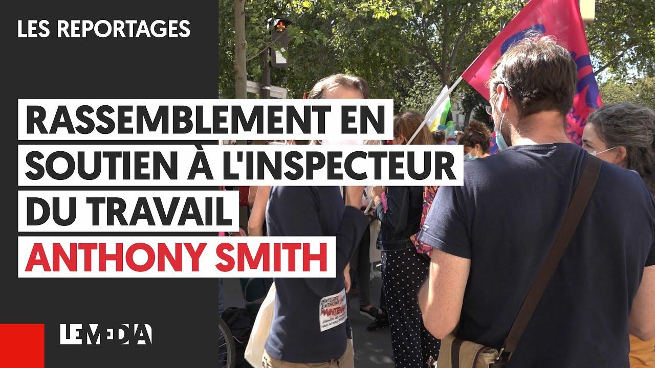 RASSEMBLEMENT EN SOUTIEN À L'INSPECTEUR DU TRAVAIL ANTHONY SMITH